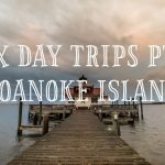 OBX Day Trips from the Sea Ranch Resort, Day Trips on the Outer Banks starting at the Sea Ranch Resort, Plan your visit to Roanoke island on a day trip here on the OBX